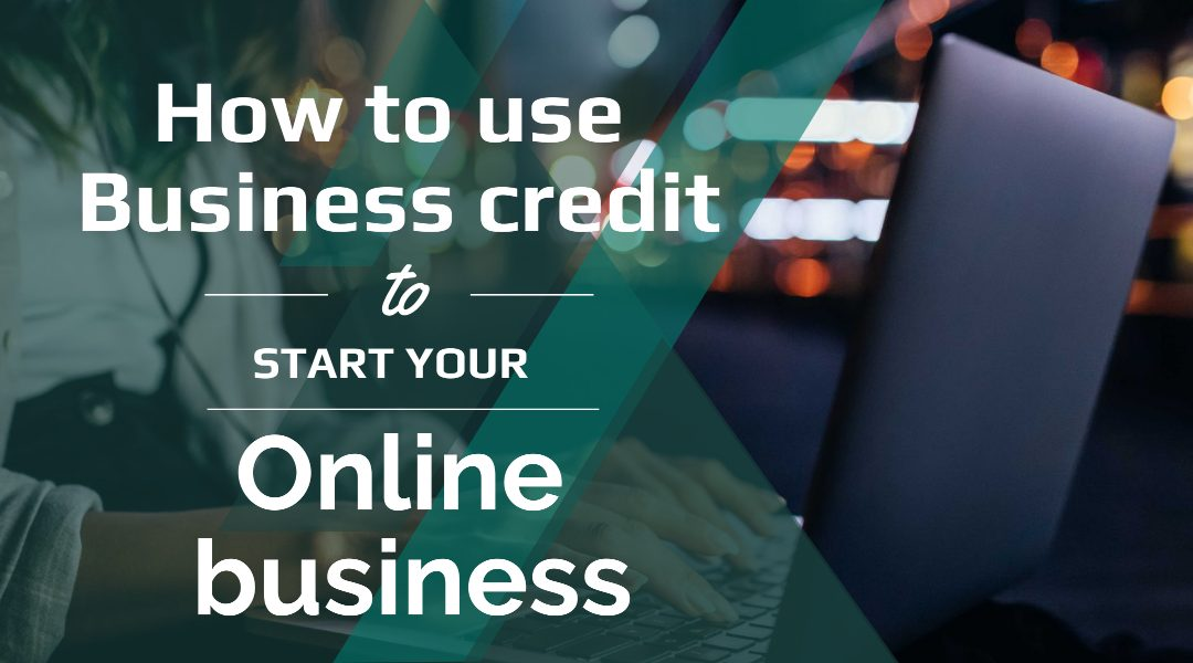 Use Business Credit to Start Your Online Business